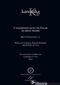 KANONIKA. VOL. 27: L' INSCRIPTION DANS UNE EGLISE DE DROIT PROPRE - GONCALVES BRUNO