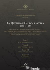 QUASTIONE CALDEA E ASSIRA (1908-1938). DOCUMENTI DEGLI ARCHIVI DELLA SANTA SEDE  - RUYSSEN GEORGES-HENRI