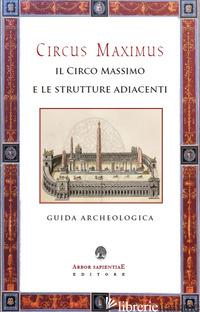 CIRCUS MAXIMUS. IL CIRCO MASSIMO E LE STRUTTURE ADIACENTI. GUIDA ARCHEOLOGICA - GARCIA BARRACO M. E. (CUR.)