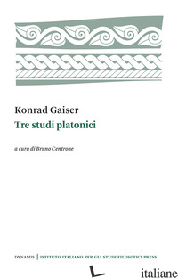 TRE STUDI PLATONICI - GAISER KONRAD; CENTRONE B. (CUR.)