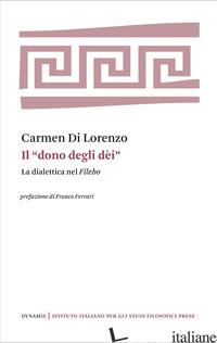 «DONO DEGLI DEI». LA DIALETTICA NEL FILEBO (IL) - DI LORENZO CARMEN