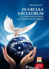 IN SAECULA SAECOLORUM. IL TEMPO DELLA FISICA E IL TEMPO DELLO SPIRITO - BENVENUTI PIERO