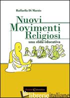 NUOVI MOVIMENTI RELIGIOSI. UNA SFIDA EDUCATIVA - DI MARZIO RAFFAELLA