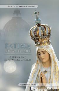 FATIMA 100 YEARS LATER. A MARIAN CALL FOR THE WHOLE CHURCH - LANZETTA SERAFINO MARIA