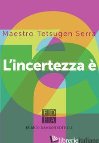 INCERTEZZA E' ZEN (L') - TETSUGEN SERRA CARLO