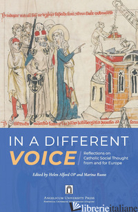 IN A DIFFERENT VOICE. REFLECTION ON CATHOLIC SOCIAL THOUGHT FROM AND FOR EUROPE - ALFORD H. (CUR.); RUSSO M. (CUR.)