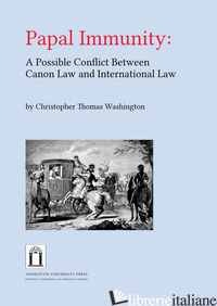 PAPAL IMMUNITY: A POSSIBLE CONFLICT BETWEEN CANON LAW AND INTERNATIONAL LAW - WASHINGTON CHRISTOPHER THOMAS