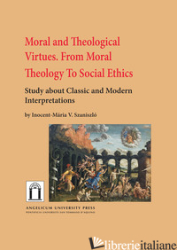 MORAL AND THEOLOGICAL VIRTUES. FROM MORAL THEOLOGY TO SOCIAL ETHICS. STUDY ABOUT - SZANISZLO' INOCENT-MARIA V.