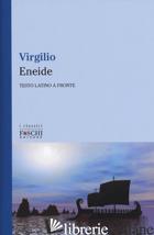ENEIDE. TESTO LATINO A FRONTE. EDIZ. BILINGUE - VIRGILIO MARONE PUBLIO