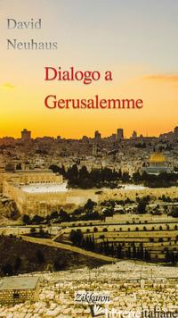 DIALOGO A GERUSALEMME - NEUHAUS DAVID