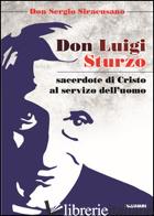 DON LUIGI STURZO SACERDOTE DI CRISTO AL SERVIZIO DELL'UOMO - SIRACUSANO SERGIO