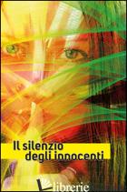SILENZIO DEGLI INNOCENTI (IL) - ANTENUCCI EMILIANO