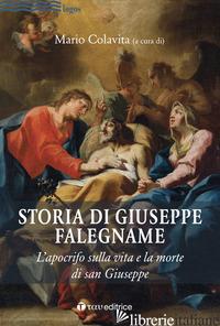 STORIA DI GIUSEPPE FALEGNAME. L'APOCRIFO SULLA VITA E LA MORTE DI SAN GIUSEPPE - COLAVITA MARIO