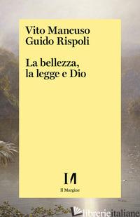 BELLEZZA, LA LEGGE E DIO (LA) - MANCUSO VITO; RISPOLI GUIDO