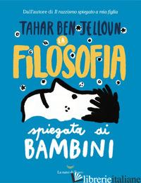 FILOSOFIA SPIEGATA AI BAMBINI (LA) - BEN JELLOUN TAHAR