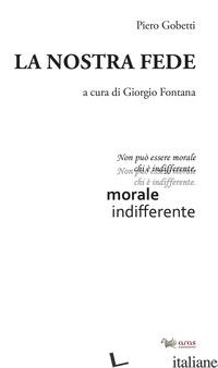 NOSTRA FEDE (LA) - GOBETTI PIERO; FONTANA G. (CUR.)