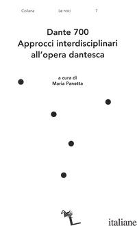 DANTE 700. APPROCCI INTERDISCIPLINARI ALL'OPERA DANTESCA - PANETTA M. (CUR.)