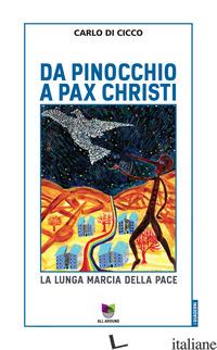 DA PINOCCHIO A PAX CHRISTI. LA LUNGA MARCIA DELLA PACE - DI CICCO CARLO