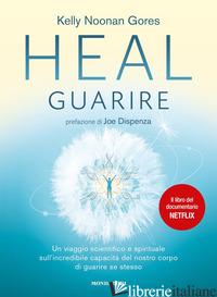 HEAL. GUARIRE. UN VIAGGIO SCIENTIFICO E SPIRITUALE SULL'INCREDIBILE CAPACITA' DE - NOONAN GORES KELLY