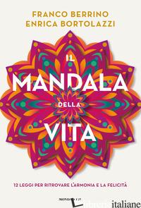 MANDALA DELLA VITA. 12 LEGGI PER RITROVARE L'ARMONIA E LA FELICITA' (IL) - BERRINO FRANCO; BORTOLAZZI ENRICA