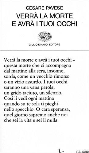 VERRA' LA MORTE E AVRA' I TUOI OCCHI - PAVESE CESARE