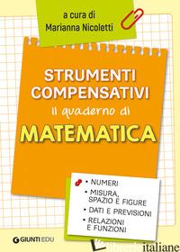 STRUMENTI COMPENSATIVI. IL QUADERNO DI MATEMATICA. NUMERI, MISURA, SPAZIO E FIGU - NICOLETTI M. (CUR.)