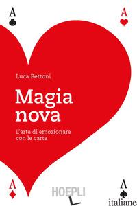 MAGIA NOVA. L'ARTE DI EMOZIONARE CON LE CARTE - BETTONI LUCA