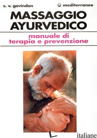 MASSAGGIO AYURVEDICO. MANUALE DI TERAPIA E PREVENZIONE (IL) - GOVINDAN SOOLAAM