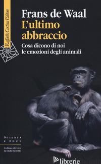 ULTIMO ABBRACCIO. COSA DICONO DI NOI LE EMOZIONI DEGLI ANIMALI (L') -DE WAAL FRANS