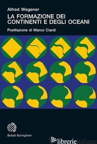 FORMAZIONE DEI CONTINENTI E DEGLI OCEANI (LA) - WEGENER ALFRED