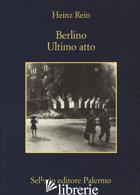 BERLINO ULTIMO ATTO - REIN HEINZ