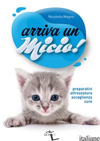 ARRIVA UN MICIO! PREPARATIVI, ATTREZZATURA, ACCOGLIENZA, CURE - MAGNO NICOLETTA