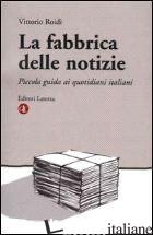 FABBRICA DELLE NOTIZIE. PICCOLA GUIDA AI QUOTIDIANI ITALIANI (LA) - ROIDI VITTORIO
