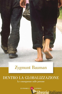 DENTRO LA GLOBALIZZAZIONE. LE CONSEGUENZE SULLE PERSONE - BAUMAN ZYGMUNT