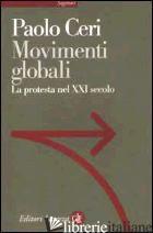 MOVIMENTI GLOBALI. LA PROTESTA NEL XXI SECOLO - CERI PAOLO
