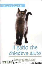 GATTO CHE CHIEDEVA AIUTO (IL) - DODMAN NICHOLAS H.