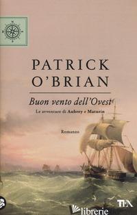 BUON VENTO DELL'OVEST. LE AVVENTURE DI AUBREY E MATURIN - O'BRIAN PATRICK