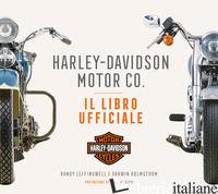 HARLEY-DAVIDSON MOTOR & CO. IL LIBRO UFFICIALE. EDIZ. ILLUSTRATA - LEFFINGWELL RANDY; HOLMSTROM DARWIN