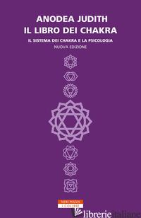 LIBRO DEI CHAKRA. IL SISTEMA DEI CHAKRA E LA PSICOLOGIA (IL) - JUDITH ANODEA