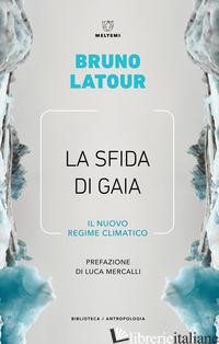 SFIDA DI GAIA. IL NUOVO REGIME CLIMATICO (LA) - LATOUR BRUNO