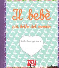 BEBE' PIU' BELLO DEL MONDO. EDIZ. A COLORI. EDIZ. A SPIRALE (IL) - BORDENAVE ANNE