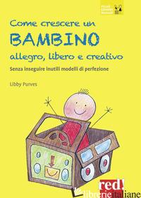 COME CRESCERE UN BAMBINO ALLEGRO, LIBERO E CREATIVO. SENZA SEGUIRE INUTILI MODEL - PURVES LIBBY