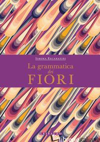 GRAMMATICA DEI FIORI (LA) - RECANATINI SIMONA