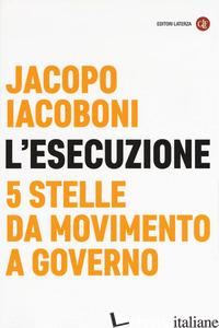 ESECUZIONE. 5 STELLE DA MOVIMENTO A GOVERNO (L') - IACOBONI JACOPO