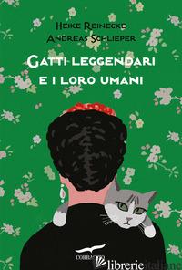 GATTI LEGGENDARI E I LORO UMANI - REINECKE HEIKE; SCHLIEPER ANDREAS