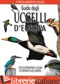 GUIDA DEGLI UCCELLI D'EUROPA. ATLANTE ILLUSTRATO A COLORI - PETERSON ROGER; MOUNTFORT GUY; HOLLOM P. A.; PANDOLFI M. (CUR.)