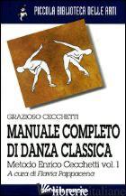 MANUALE COMPLETO DI DANZA CLASSICA. VOL. 1: METODO ENRICO CECCHETTI - CECCHETTI GRAZIOSO; PAPPACENA F. (CUR.)