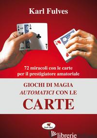 GIOCHI DI MAGIA AUTOMATICI CON LE CARTE - FULVES KARL