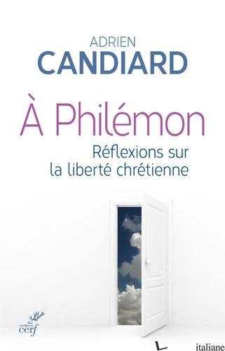 A PHILEMON - REFLEXIONS SUR LA LIBERTE CHRETIENNE -CANDIARD ADRIEN