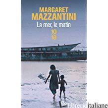 MER, LE MATIN (LA) -MAZZANTINI MARGARET